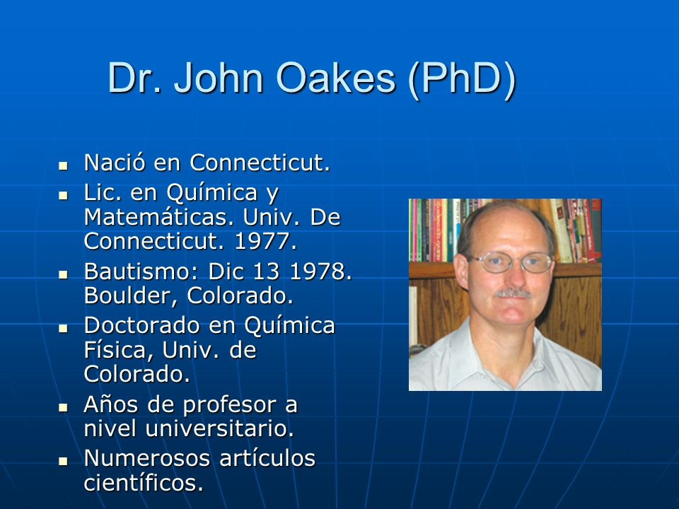 Dr. John Oakes (PhD) Nació en Connecticut.