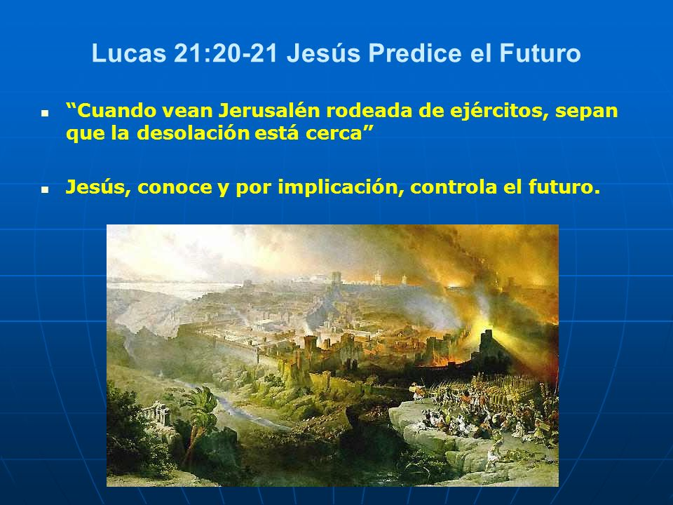 Lucas 21:20-21 Jesús Predice el Futuro