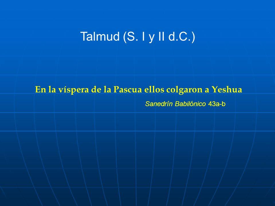 Talmud (S.I y II d.C.)En la víspera de la Pascua ellos colgaron a Yeshua.