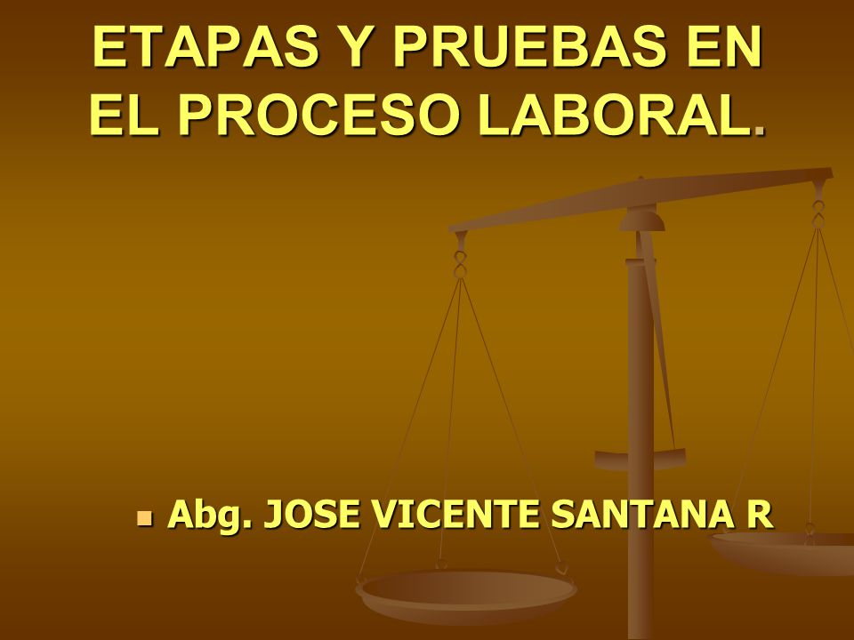 ETAPAS Y PRUEBAS EN EL PROCESO LABORAL.