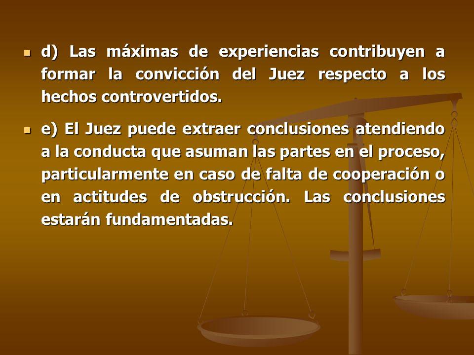 d) Las máximas de experiencias contribuyen a formar la convicción del Juez respecto a los hechos controvertidos.