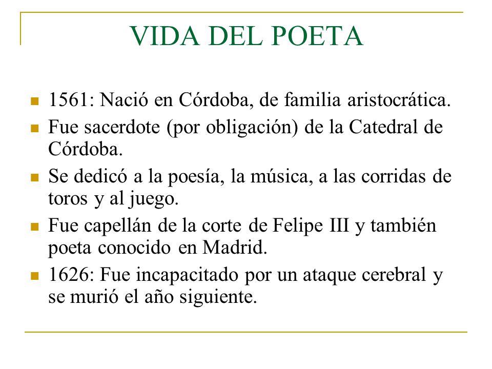 VIDA DEL POETA 1561: Nació en Córdoba, de familia aristocrática.