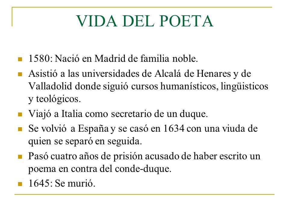 VIDA DEL POETA 1580: Nació en Madrid de familia noble.