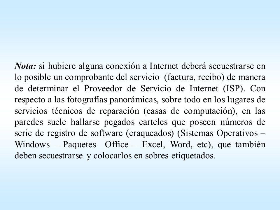 Nota: si hubiere alguna conexión a Internet deberá secuestrarse en lo posible un comprobante del servicio (factura, recibo) de manera de determinar el Proveedor de Servicio de Internet (ISP).