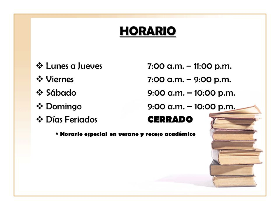 HORARIO Lunes a Jueves 7:00 a.m. – 11:00 p.m.