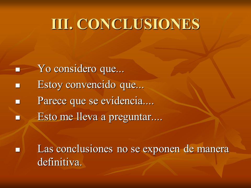 III. CONCLUSIONES Yo considero que... Estoy convencido que...