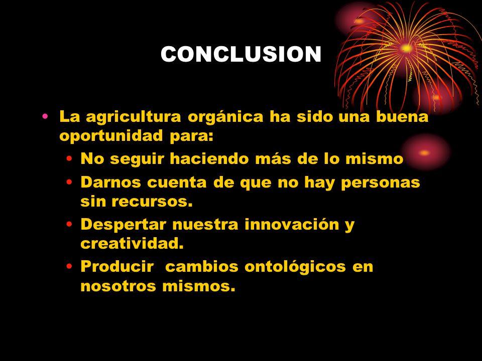 CONCLUSION La agricultura orgánica ha sido una buena oportunidad para: