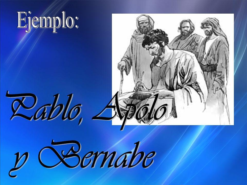 Ejemplo: Pablo, Apolo y Bernabe