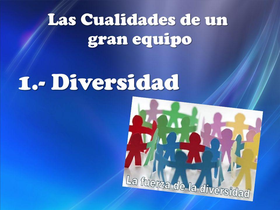 Las Cualidades de un gran equipo 1.- Diversidad