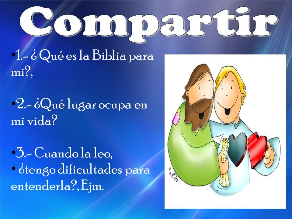 Compartir 1.- ¿ Qué es la Biblia para mi , 2.- ¿Qué lugar ocupa en mi vida.