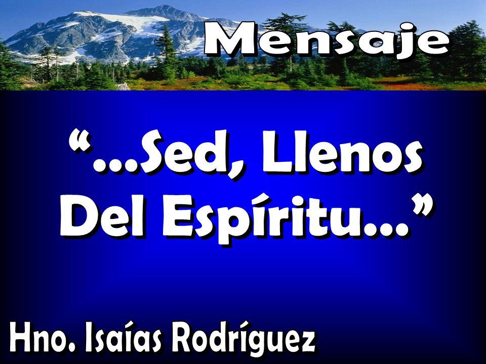 Mensaje …Sed, Llenos Del Espíritu… Hno. Isaías Rodríguez