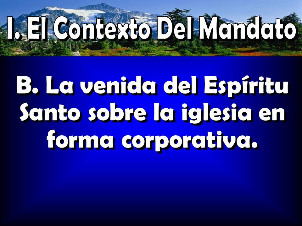 B. La venida del Espíritu Santo sobre la iglesia en forma corporativa.