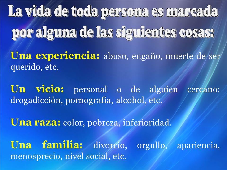 La vida de toda persona es marcada por alguna de las siguientes cosas: