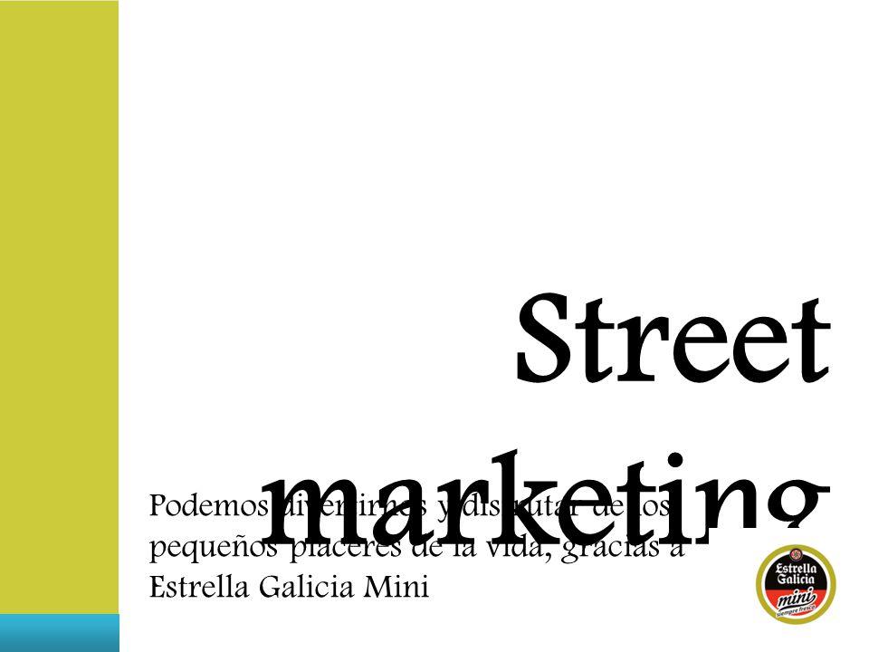 Street marketing Podemos divertirnos y disfrutar de los pequeños placeres de la vida, gracias a Estrella Galicia Mini.