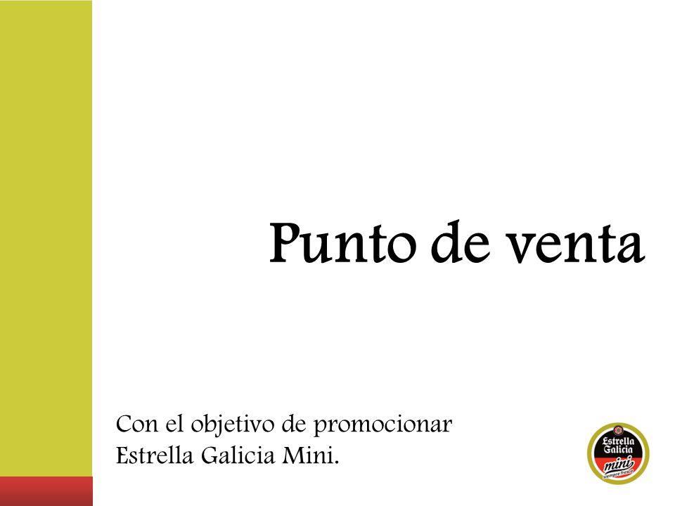 Punto de venta Con el objetivo de promocionar Estrella Galicia Mini.