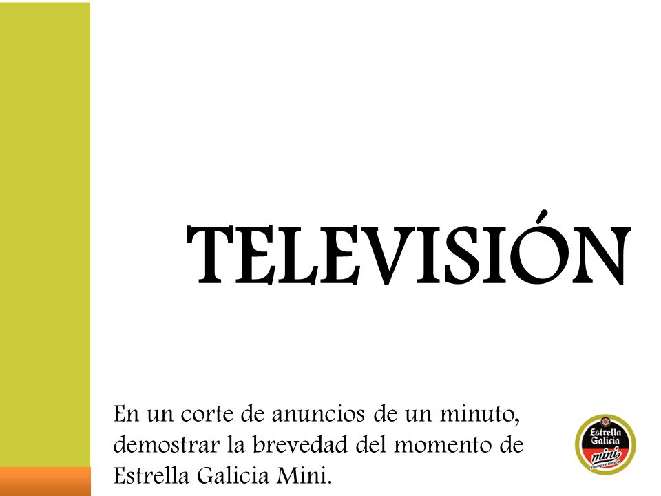 TELEVISIÓN En un corte de anuncios de un minuto, demostrar la brevedad del momento de Estrella Galicia Mini.