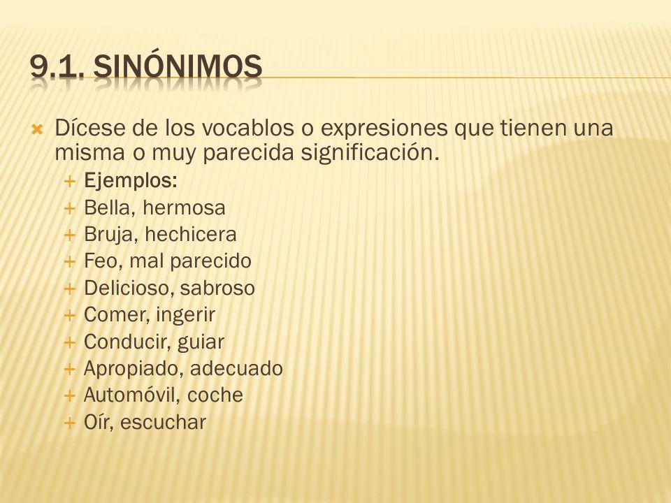 9.1. Sinónimos Dícese de los vocablos o expresiones que tienen una misma o muy parecida significación.