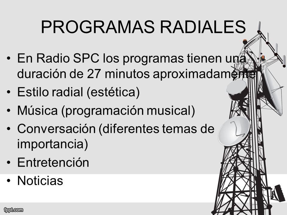 PROGRAMAS RADIALES En Radio SPC los programas tienen una duración de 27 minutos aproximadamente. Estilo radial (estética)
