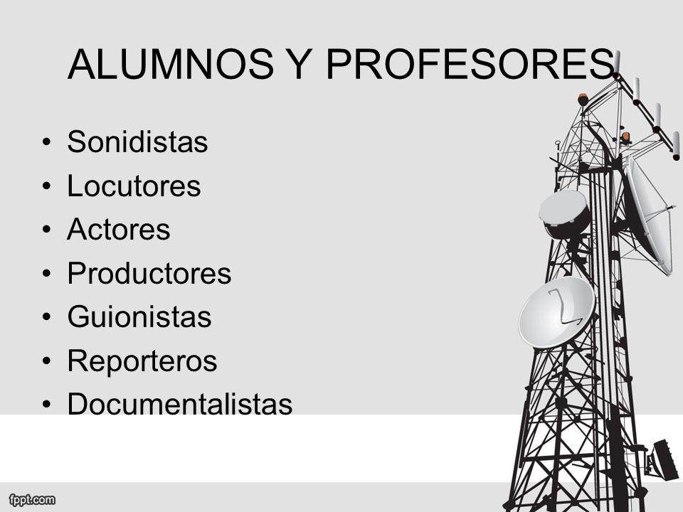 ALUMNOS Y PROFESORES Sonidistas Locutores Actores Productores