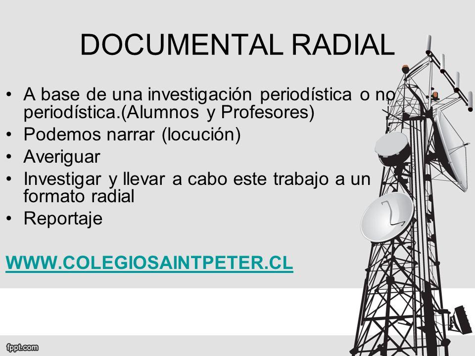 DOCUMENTAL RADIAL A base de una investigación periodística o no periodística.(Alumnos y Profesores)