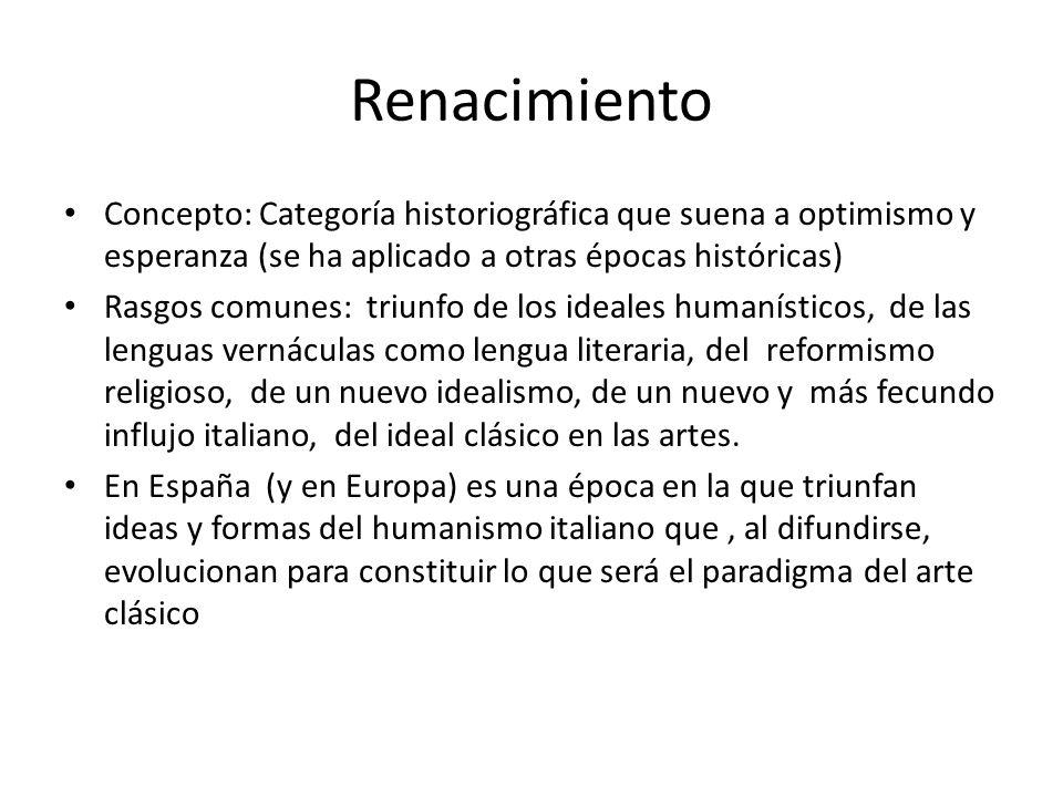 Renacimiento Concepto: Categoría historiográfica que suena a optimismo y esperanza (se ha aplicado a otras épocas históricas)