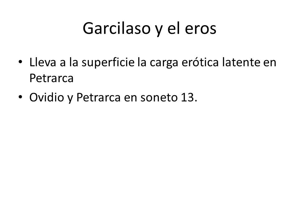 Garcilaso y el eros Lleva a la superficie la carga erótica latente en Petrarca.