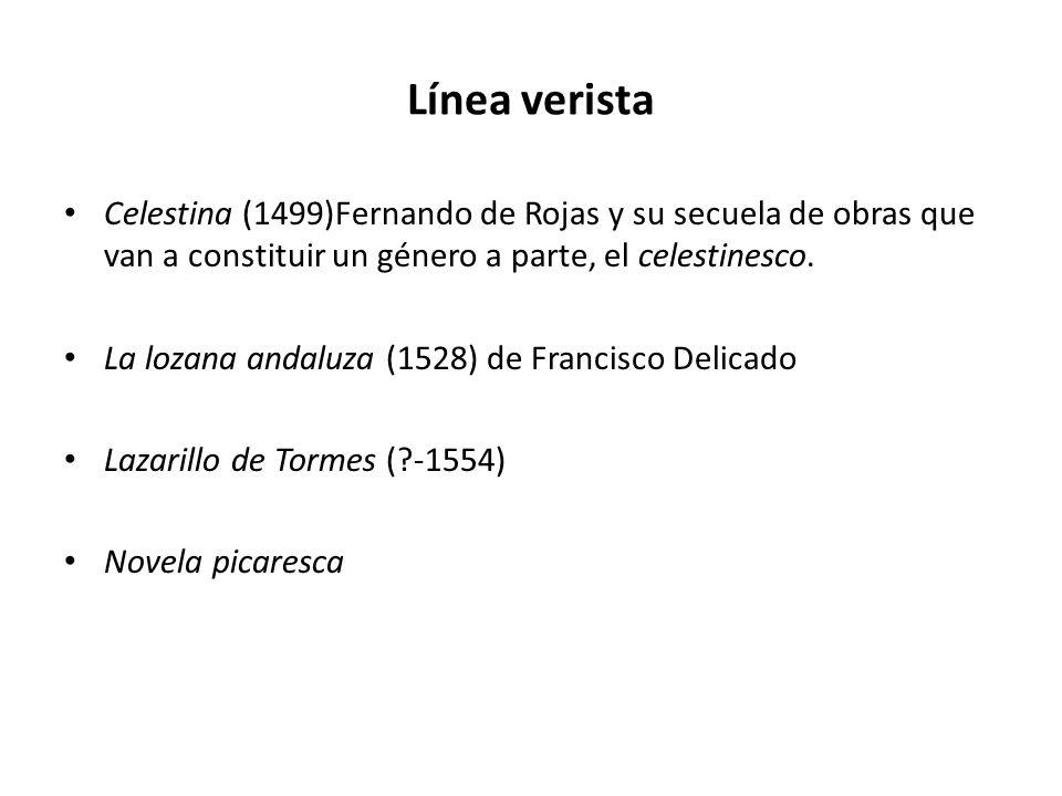 Línea verista Celestina (1499)Fernando de Rojas y su secuela de obras que van a constituir un género a parte, el celestinesco.