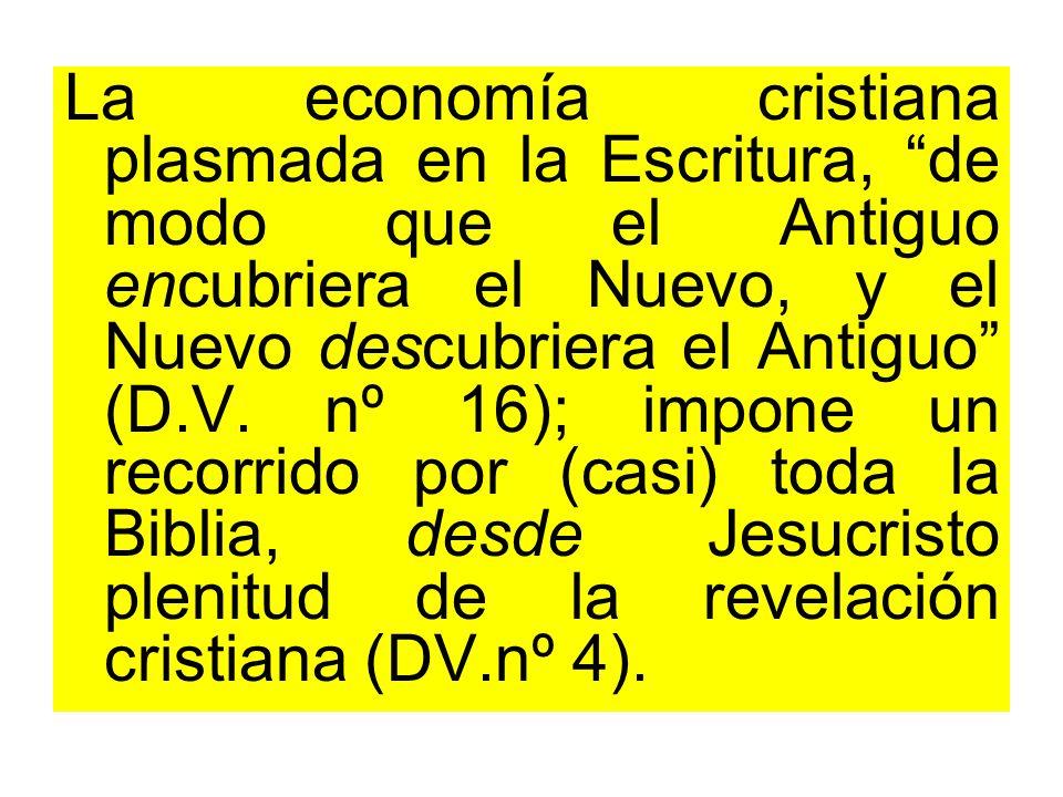 La economía cristiana plasmada en la Escritura, de modo que el Antiguo encubriera el Nuevo, y el Nuevo descubriera el Antiguo (D.V.