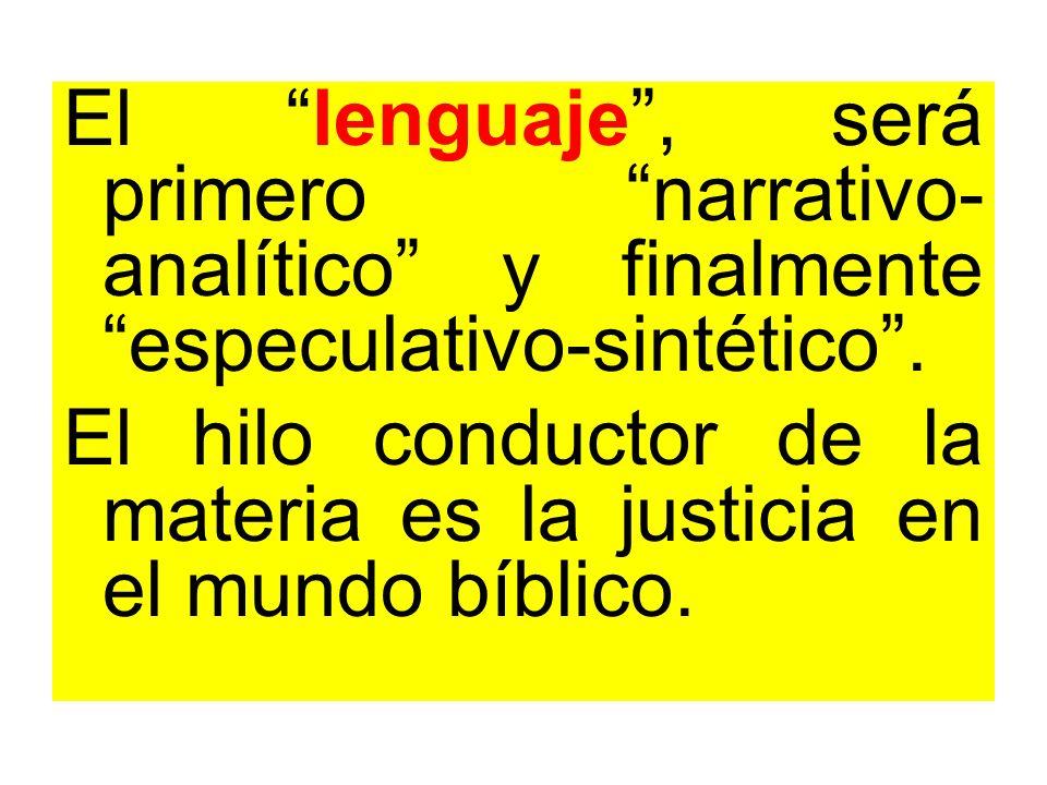 El lenguaje , será primero narrativo-analítico y finalmente especulativo-sintético .