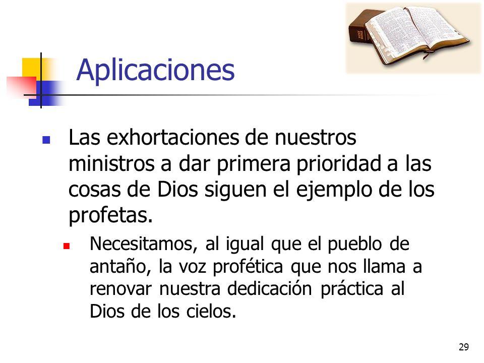 Aplicaciones Las exhortaciones de nuestros ministros a dar primera prioridad a las cosas de Dios siguen el ejemplo de los profetas.