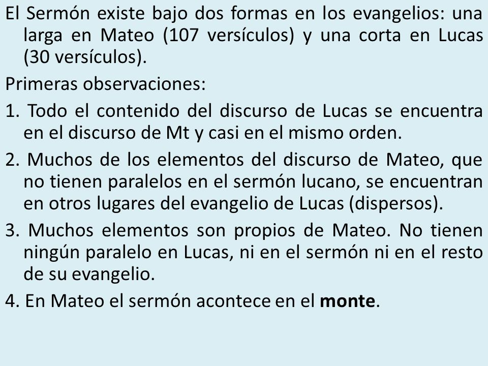 El Sermón existe bajo dos formas en los evangelios: una larga en Mateo (107 versículos) y una corta en Lucas (30 versículos).