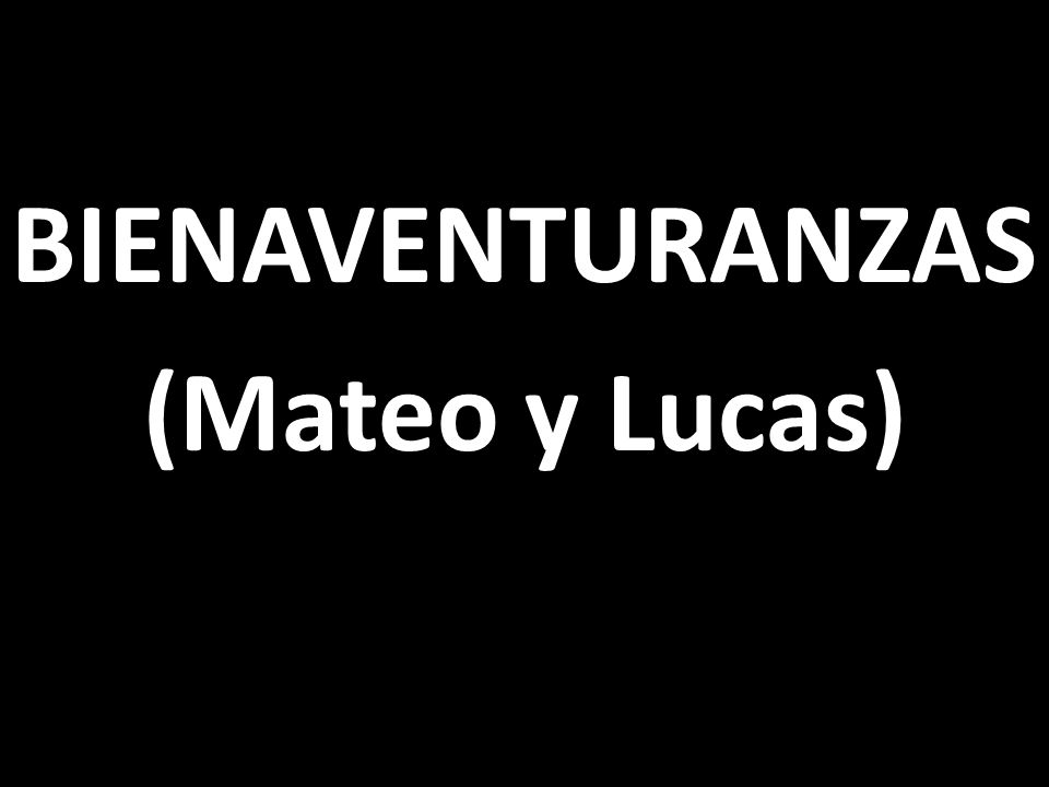 BIENAVENTURANZAS (Mateo y Lucas)