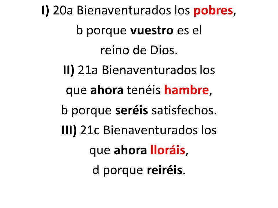 I) 20a Bienaventurados los pobres, b porque vuestro es el reino de Dios.