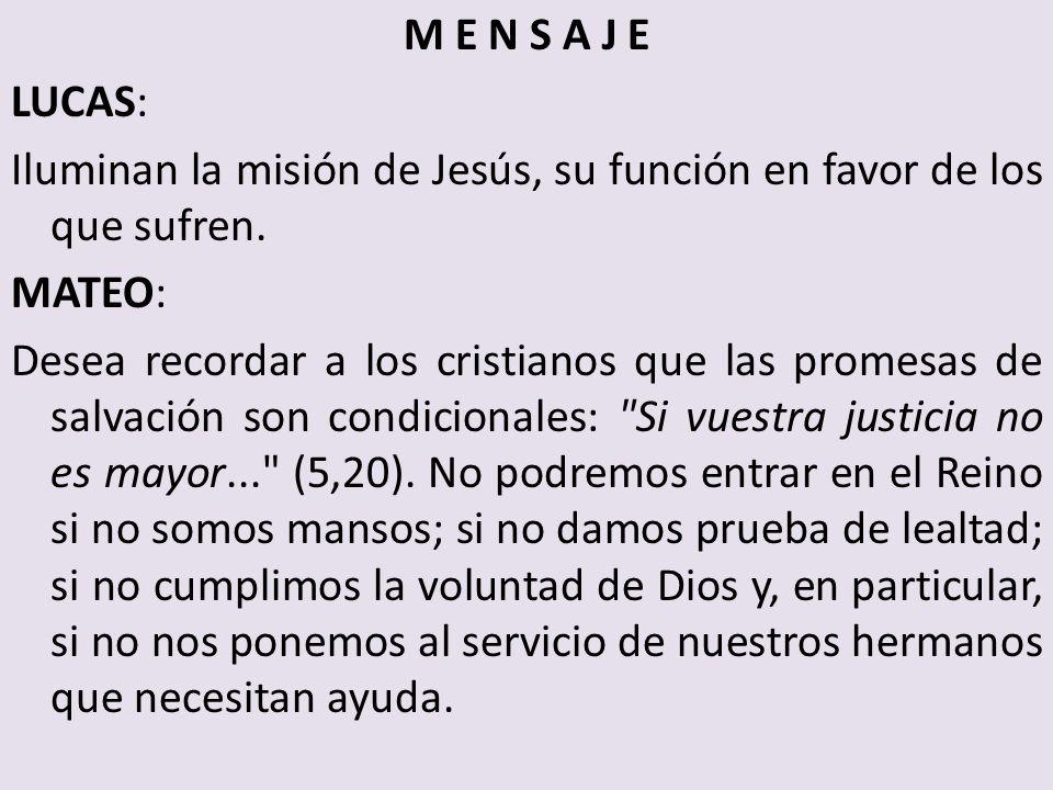 M E N S A J E LUCAS: Iluminan la misión de Jesús, su función en favor de los que sufren. MATEO: