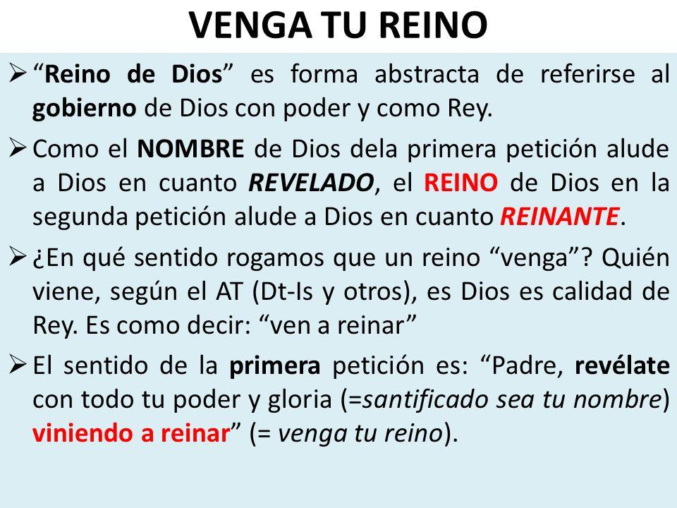 VENGA TU REINO Reino de Dios es forma abstracta de referirse al gobierno de Dios con poder y como Rey.