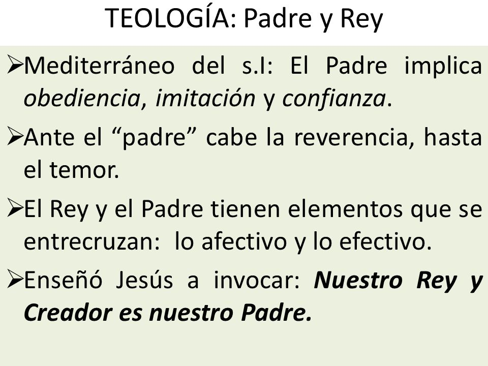 TEOLOGÍA: Padre y Rey Mediterráneo del s.I: El Padre implica obediencia, imitación y confianza. Ante el padre cabe la reverencia, hasta el temor.