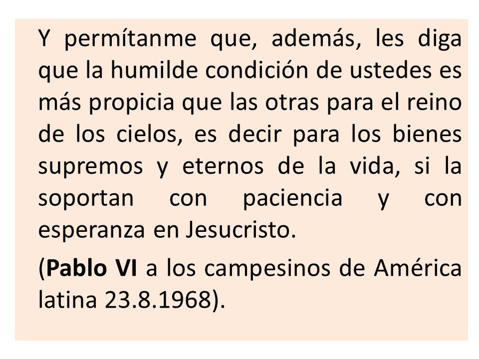 (Pablo VI a los campesinos de América latina 23.8.1968).