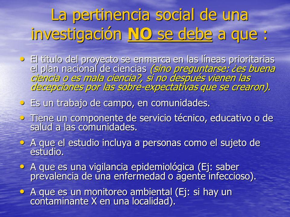 La pertinencia social de una investigación NO se debe a que :