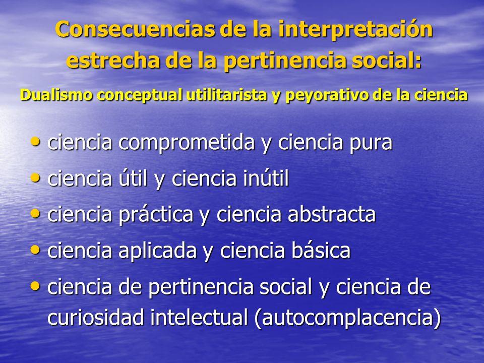 Consecuencias de la interpretación estrecha de la pertinencia social: Dualismo conceptual utilitarista y peyorativo de la ciencia