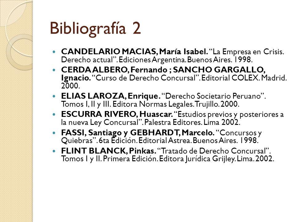 Bibliografía 2 CANDELARIO MACIAS, María Isabel. La Empresa en Crisis. Derecho actual . Ediciones Argentina. Buenos Aires. 1998.