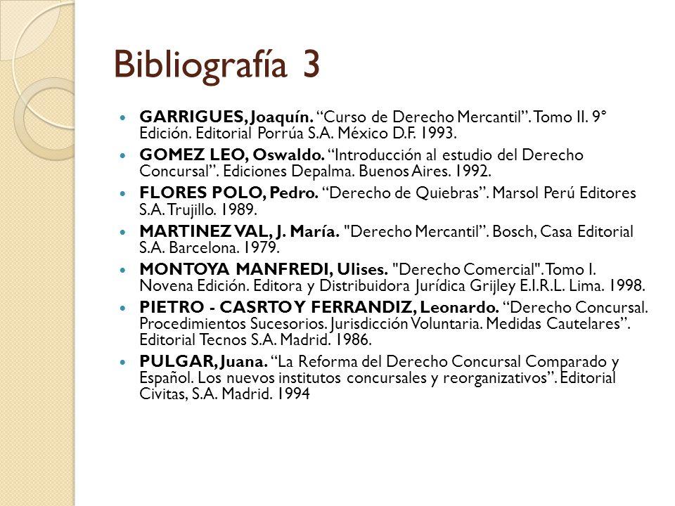 Bibliografía 3 GARRIGUES, Joaquín. Curso de Derecho Mercantil . Tomo II. 9° Edición. Editorial Porrúa S.A. México D.F. 1993.