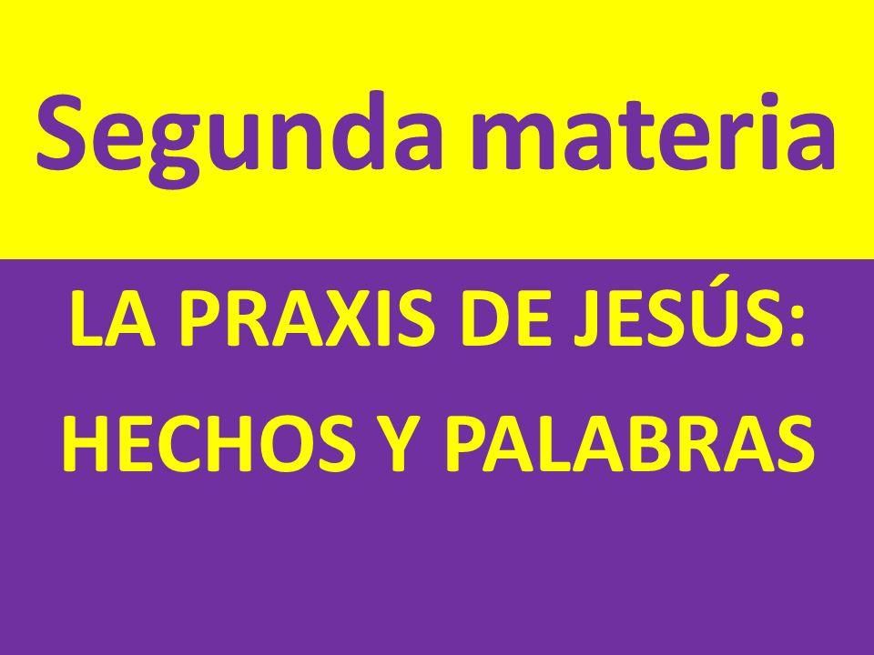 LA PRAXIS DE JESÚS: HECHOS Y PALABRAS