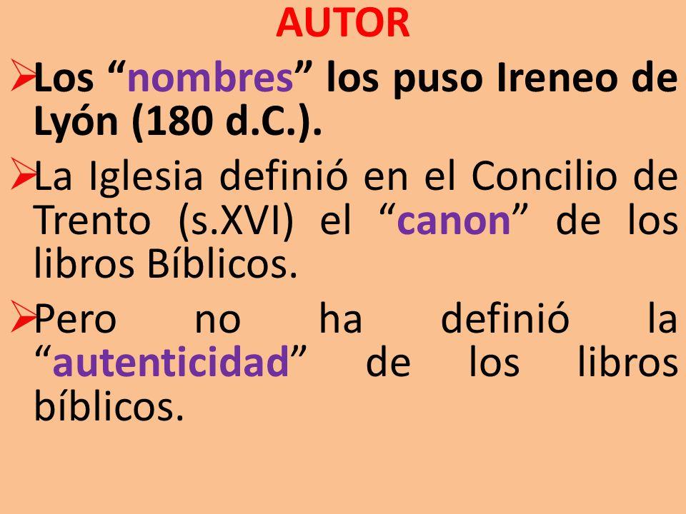 AUTOR Los nombres los puso Ireneo de Lyón (180 d.C.). La Iglesia definió en el Concilio de Trento (s.XVI) el canon de los libros Bíblicos.