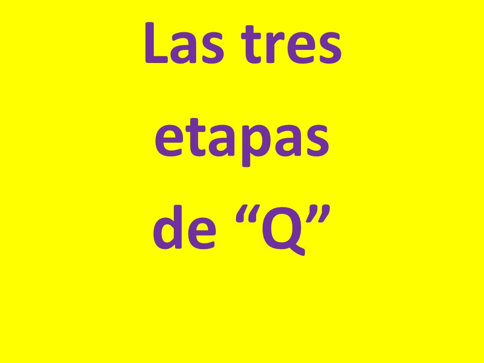 Las tres etapas de Q