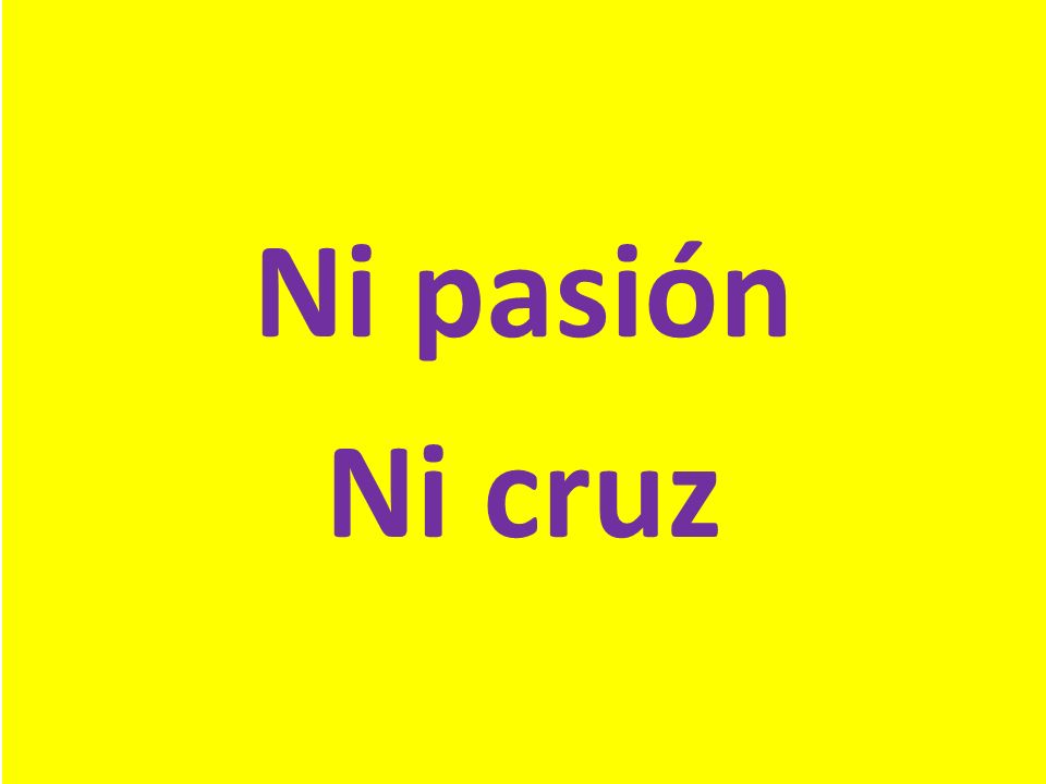 Ni pasión Ni cruz