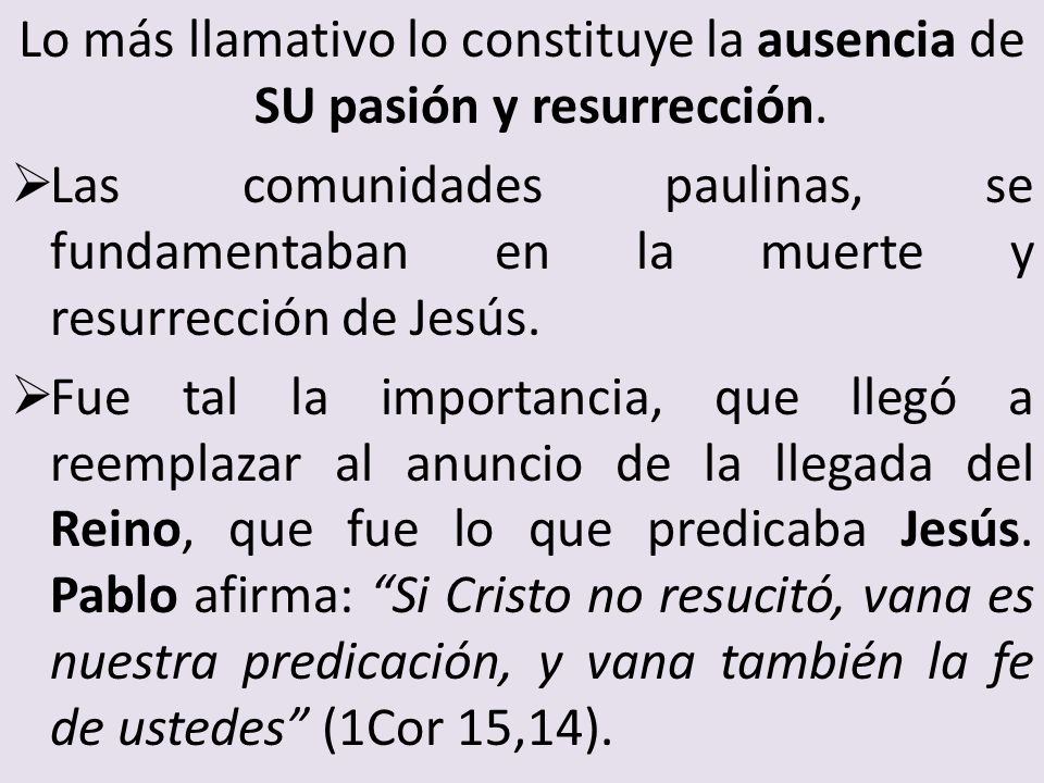 Lo más llamativo lo constituye la ausencia de SU pasión y resurrección.