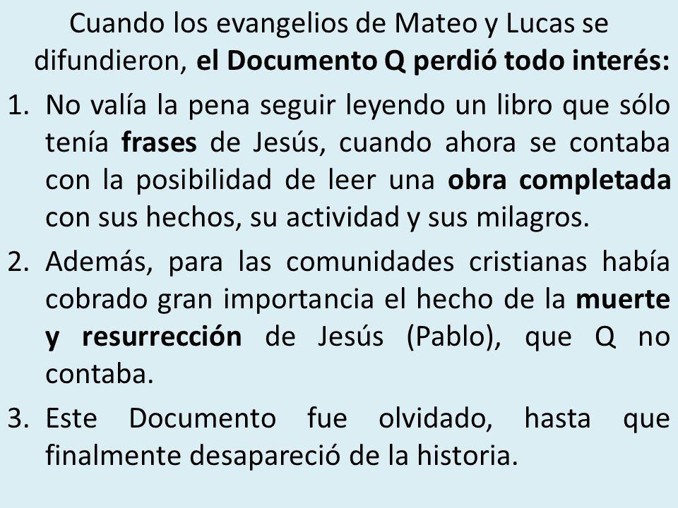 Cuando los evangelios de Mateo y Lucas se difundieron, el Documento Q perdió todo interés: