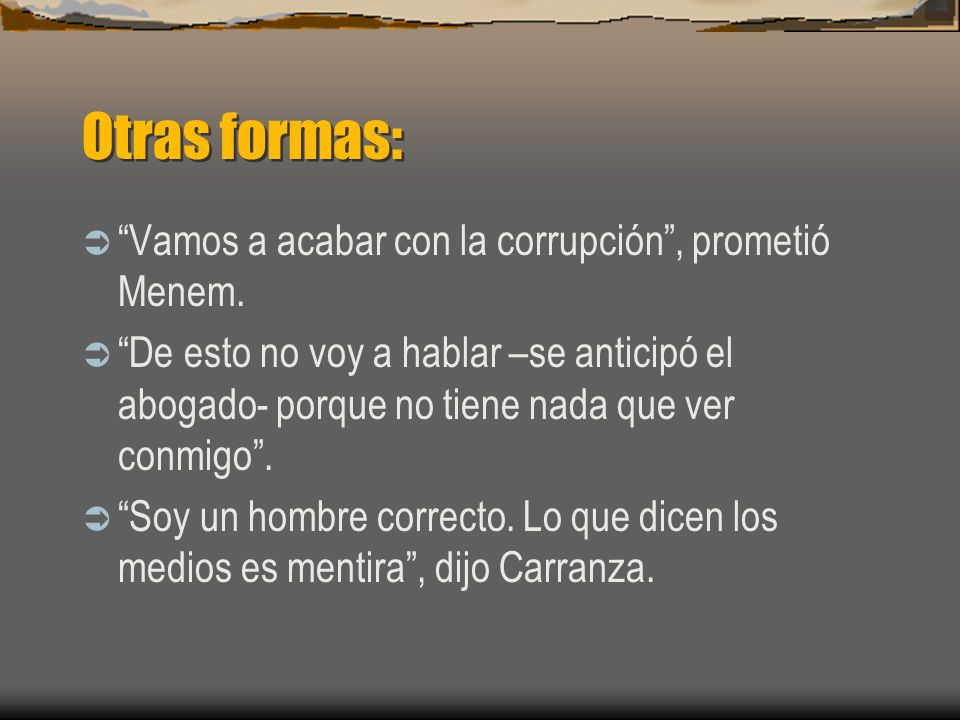 Otras formas: Vamos a acabar con la corrupción , prometió Menem.