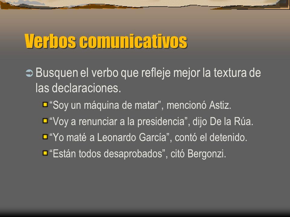 Verbos comunicativos Busquen el verbo que refleje mejor la textura de las declaraciones. Soy un máquina de matar , mencionó Astiz.