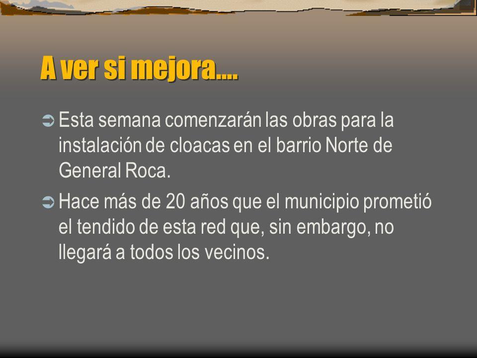 A ver si mejora…. Esta semana comenzarán las obras para la instalación de cloacas en el barrio Norte de General Roca.